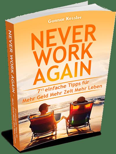 Never Work Again – 7 einfache Tipps für mehr Geld mehr Zeit mehr Leben, online geld verdienen, arbeiten von zu hause