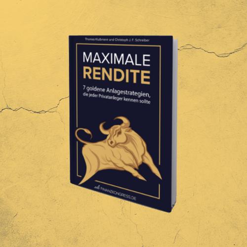 Kostenfreies Buch - Maximale Rendite von Thomas Klußmann & Christoph Schreiber - 7 goldene Anlagestrategien für Privatanleger