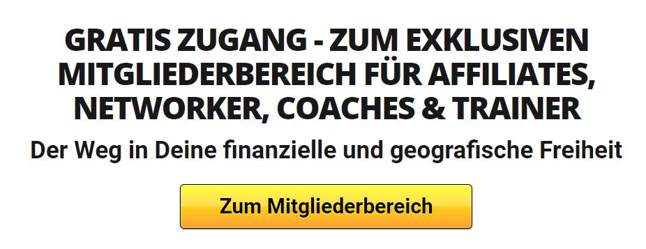 GRATIS ZUGANG - ZUM EXKLUSIVEN MITGLIEDERBEREICH FÜR AFFILIATES, NETWORKER, COACHES & TRAINER